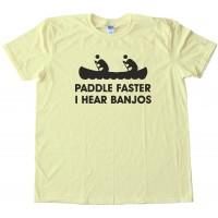 Paddle Faster I Hear Banjos - Tee Shirt