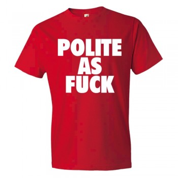 Polite As Fuck - Tee Shirt