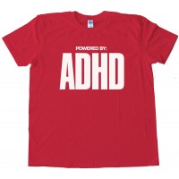Powered By Adhd - Tee Shirt