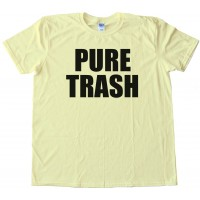 Pure Trash - Tee Shirt