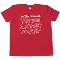 Put The Alphabet In Math - Tee Shirt