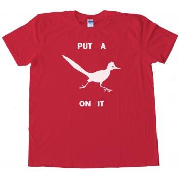 Roadrunner Put A Bird On It - Tee Shirt