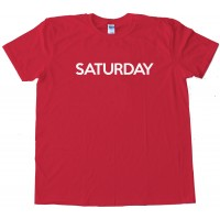 Saturday - Days Of The Week - Tee Shirt