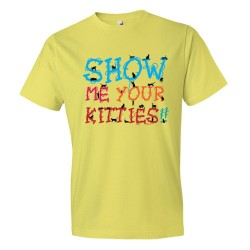 Show Me Your Kitties Colors - Tee Shirt