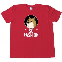So Fashion Doge Shiba Inu - Tee Shirt