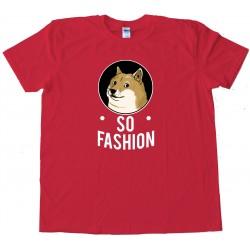So Fashion Doge Shiba Inu - Tee Shirt