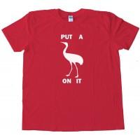 Stork Put A Bird On It - Tee Shirt