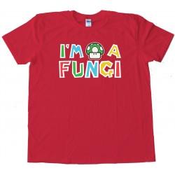 Super Mario Brothers Mushroom Im A Fungi - Tee Shirt