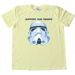 Support Our Troops Star Wars Stormtrooper - Tee Shirt