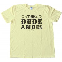 The Dude Abides Adult Big Lebowski Movie - Tee Shirt