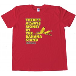 There'S Always Money In The Banana Stand - Tee Shirt