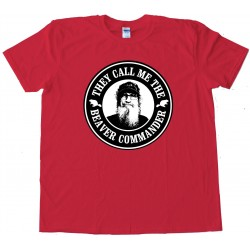 They Call Me The Beaver Commander Si Robertson - Tee Shirt