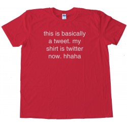 This Is Basically A Tweet My Shirt Is Twitter Now - Tee Shirt