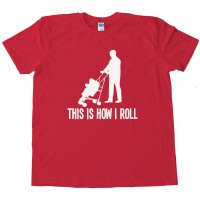 This Is How I Roll Stroller - Tee Shirt