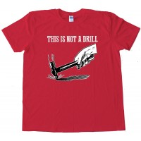 This Is Not A Drill - Tee Shirt