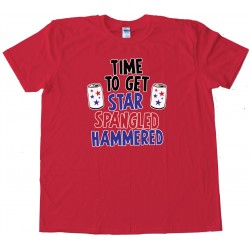 Time To Get Star Spangled Hammered - 4Th Of July Party - Tee Shirt