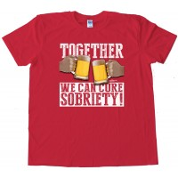 Together We Can Cure Sobriety - Tee Shirt