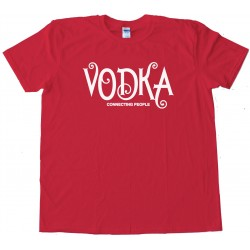 Vodka Connecting People - Tee Shirt