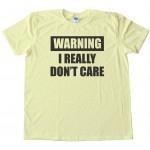 Warning - I Really Don'T Care - Tee Shirt