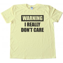 Warning - I Really Don'T Care - Tee Shirt