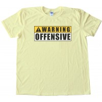 Warning! - Offensive - Hilarious - Tee Shirt