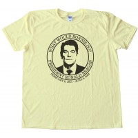 What Would Ronnie Do - President Ronald Reagan - Tee Shirt