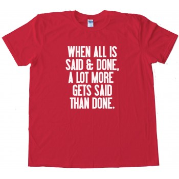 When All Is Said And Done - Tee Shirt