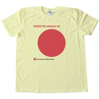 Where You Should Go - Your Home On Whore Island - Tee Shirt