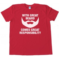 With Great Beard Comes Great Responsibility - Tee Shirt