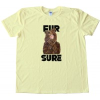 Workaholics Fur Sure - Tee Shirt