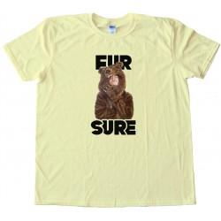 Workaholics Fur Sure - Tee Shirt