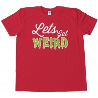 Workaholics Let'S Get Weird --Tee Shirt
