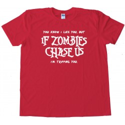You Know I Like You But If Zombies Chase Us Im Tripping You Undead - Tee Shirt
