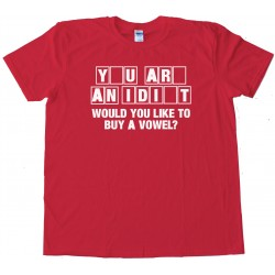 You'Re An Idiot Wheel Of Fortune - Tee Shirt