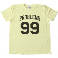 99 Problems But A Bitch Aint One Tee Shirt