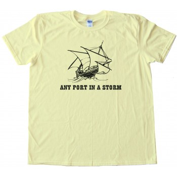 Any Port In A Storm Tee Shirt