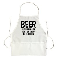 Apron Beer Is The Reason I Get Up Every Afternoon