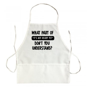 Apron What Part Of It'S Not Ready Don'T You Understand?