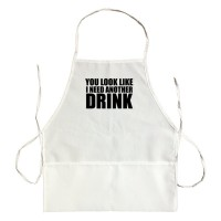 Apron You Look Like I Need Another Drink