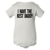 Baby Bodysuit I Have The Best Daddy