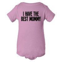 Baby Bodysuit I Have The Best Mommy