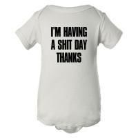 Baby Bodysuit Im Have A Shit Day Thanks