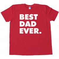 Best Dad Ever. Fathers Day - Tee Shirt