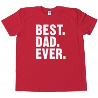 Best. Dad. Ever. Text - Tee Shirt
