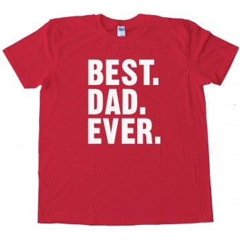 Best. Dad. Ever. Text - Tee Shirt