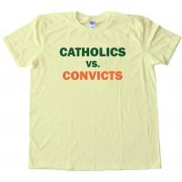 Catholics Vs. Convicts - Tee Shirt