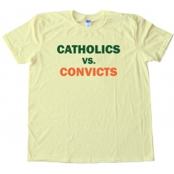 Catholics Vs. Convicts - Tee Shirt