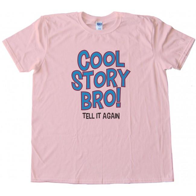 cool story bro tell it again tee shirt