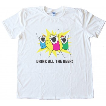 Drink All The Beer Tee Shirt