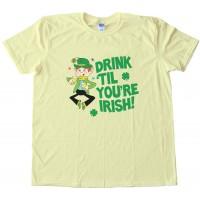Drink Til You'Re Irish St. Patricks Day Tee Shirt